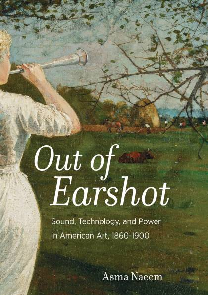 Book cover of 'Out of Earshot: Sound, Technology, and Power in American Art, 1860-1900'