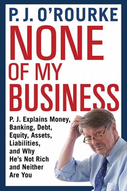 Book cover: None of My Business by P.J. O'Rourke